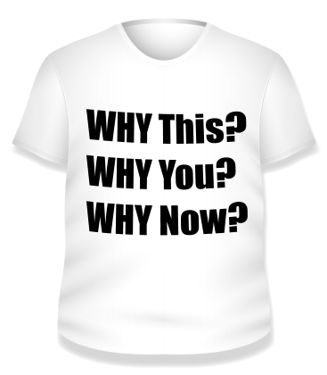 Why this, why you, why now T shirt image