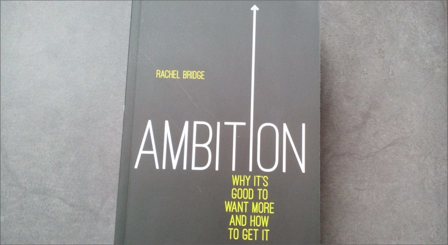 Ambition why it's good to want more and how to get it by Rachel Bridge